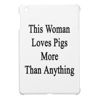This Woman Loves Pigs More Than Anything Case For The iPad Mini