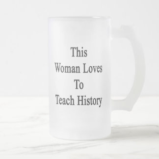 This Woman Loves To Teach History Glass Beer Mug