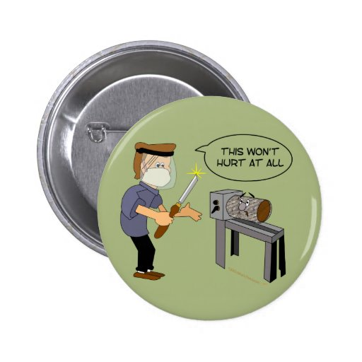 This Won't Hurt Funny Woodturning Cartoon Buttons