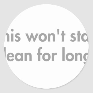 this-wont-stay-clean-for-long-fut-gray.png round sticker