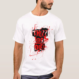THiZZ OR DiE! T-Shirt