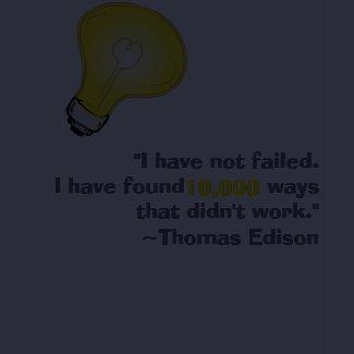 Thomas Edison did not fail. shirt