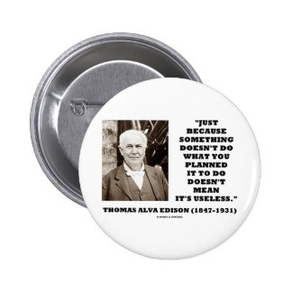 Thomas Edison Doesn't Mean Its Useless Quote Button