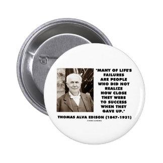 Thomas Edison Failures Close To Success Gave Up Button
