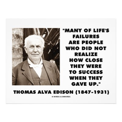 "thomas edison failures and success Thomas alva edison was one of the most famous thomas edison's top 5 tips for success ""many of life's failures are people who did not realize."