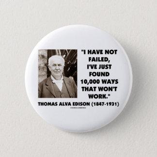 Thomas Edison Not Failed 10,000 Ways Won't Work Pinback Button