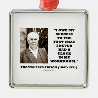 Thomas Edison Owe Success Never Had Clock Workroom Square Metal Christmas Ornament