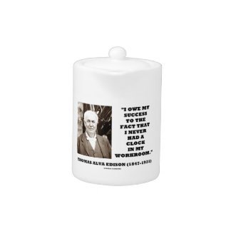 Thomas Edison Owe Success Never Had Clock Workroom Teapot