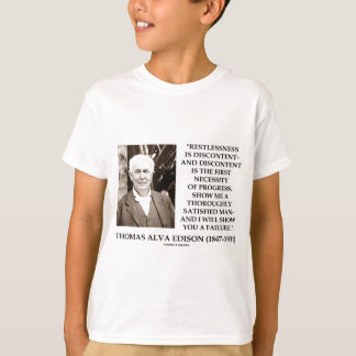 Thomas Edison Restlessness Discontent Progress T-Shirt
