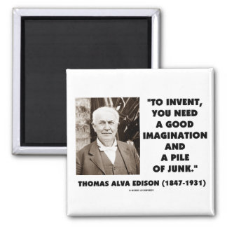 Thomas Edison To Invent Imagination Pile Of Junk 2 Inch Square Magnet
