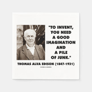 Thomas Edison To Invent Imagination Pile Of Junk Napkin