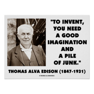 Thomas Edison To Invent Imagination Pile Of Junk Poster