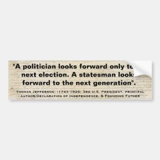 """Thomas Jefferson """"A STATESMEN A POLITICIAN """" Quote Bumper Sticker"""