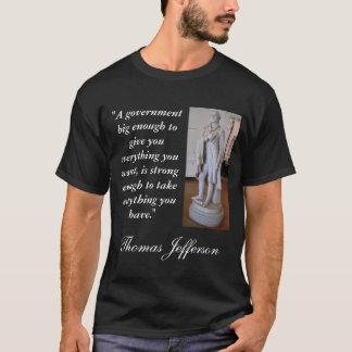 Thomas Jefferson Big Government Quote T-Shirt