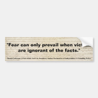 THOMAS JEFFERSON Fear Can only Prevail Bumper Stickers