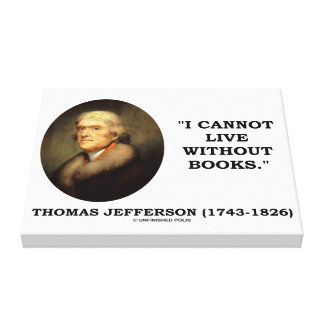 Thomas Jefferson I Cannot Live Without Books Quote Canvas Print