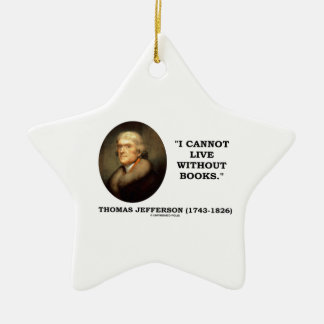 Thomas Jefferson I Cannot Live Without Books Quote Ceramic Ornament