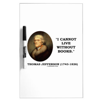 Thomas Jefferson I Cannot Live Without Books Quote Dry-Erase Whiteboards