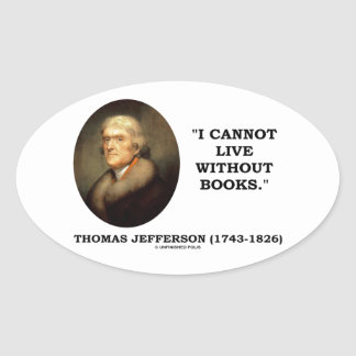 Thomas Jefferson I Cannot Live Without Books Quote Oval Sticker