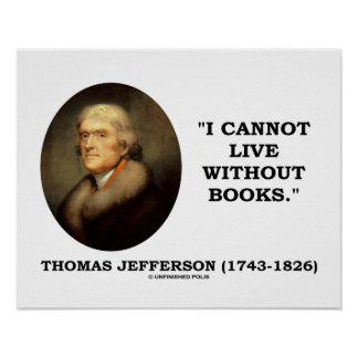 Thomas Jefferson I Cannot Live Without Books Quote Poster