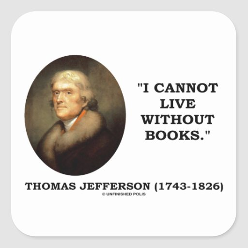 Thomas Jefferson I Cannot Live Without Books Quote Square Sticker