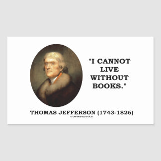 Thomas Jefferson I Cannot Live Without Books Quote Rectangular Stickers