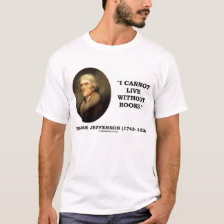 Thomas Jefferson I Cannot Live Without Books T-Shirt