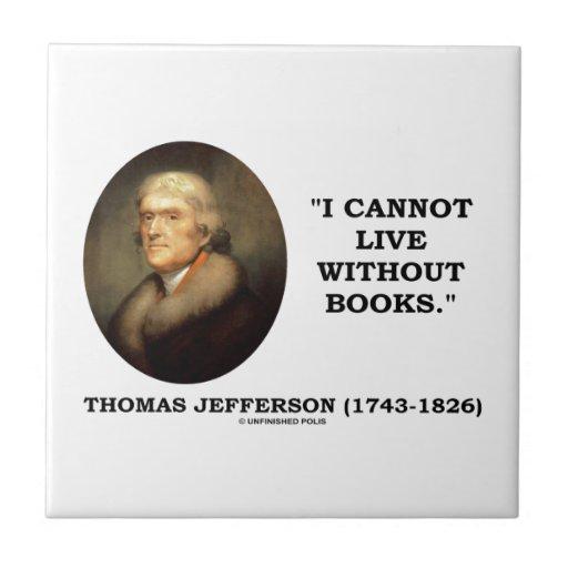 Thomas Jefferson I no puede vivir sin cita de los  Teja Cerámica