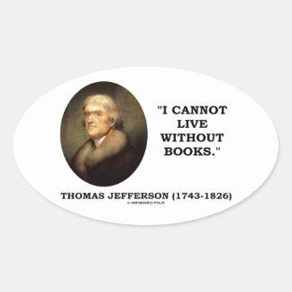 Thomas Jefferson I no puede vivir sin cita de los Pegatina Ovalada