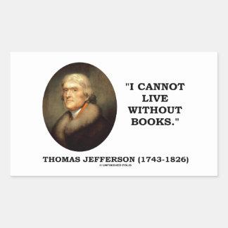 Thomas Jefferson I no puede vivir sin cita de los Pegatina Rectangular