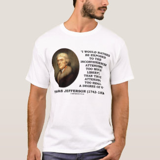 Thomas Jefferson Inconvenience Too Much Liberty T-Shirt