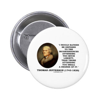Thomas Jefferson Inconveniences Too Much Liberty Buttons
