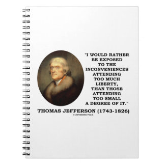 Thomas Jefferson Inconveniences Too Much Liberty Notebook
