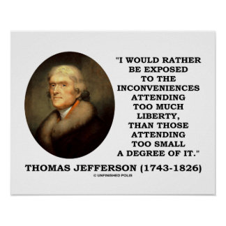 Thomas Jefferson Inconveniences Too Much Liberty Poster