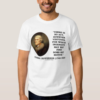 Thomas Jefferson Ingenuity Some Bad Motive Quote T Shirt