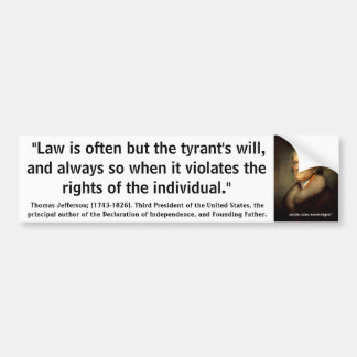 "Thomas Jefferson ""LAW IS OFTEN TYRANTS WILL"" Quote Bumper Sticker"