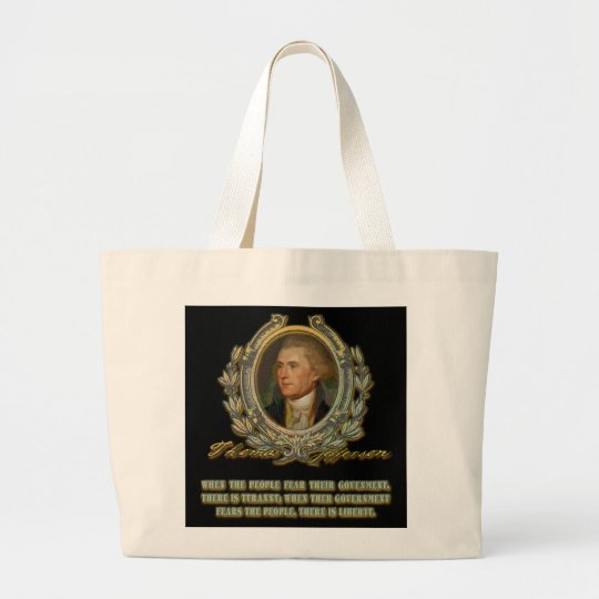 Thomas Jefferson Quote:  Government & the People Large Tote Bag