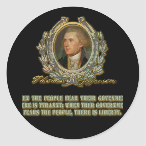 Thomas Jefferson Quote: Government & the People Round Stickers