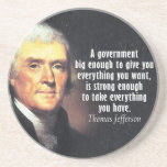 "Thomas Jefferson Quote on Big Government Coaster<br><div class=""desc"">A government big enough to give you everything you want,  is strong enough to take everything you have.  Are you wanting to make a set of coasters with different designs?</div>"