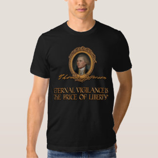Thomas Jefferson Quote:  on Eternal Vigilance T Shirt