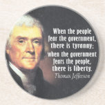"Thomas Jefferson Quote on Liberty Coaster<br><div class=""desc"">When the people fear the government,  there is tyranny; when the government fears the people,  there is liberty.  Are you wanting to make a set of coasters with different designs?</div>"