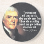 "Thomas Jefferson Quote on Socialism Coaster<br><div class=""desc"">The democracy will cease to exist when you take away from those who are willing to work and give to those who would not.  Are you wanting to make a set of coasters with different designs?</div>"