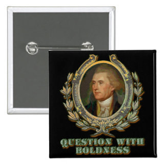 Thomas Jefferson Quote: Question with Boldness Pinback Button
