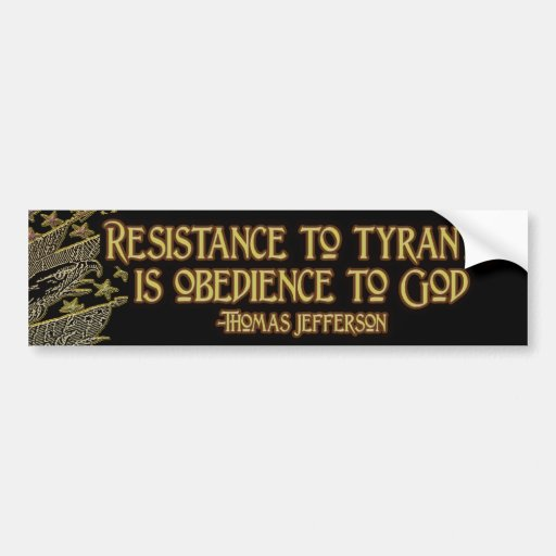 Thomas Jefferson Quote:  Resistance to Tyranny Bumper Stickers