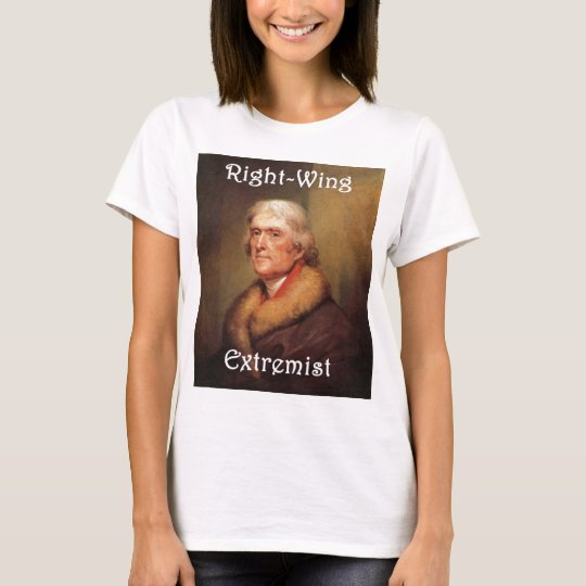 thomas jefferson right-wing rightwing extremist T-Shirt