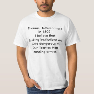 Thomas  Jefferson said in 1802:I believe that B... T-Shirt
