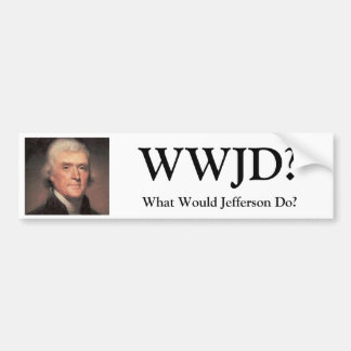 Thomas-Jefferson, WWJD?, What Would Jefferson Do? Car Bumper Sticker