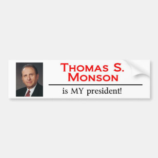 Thomas S. Monson is MY president! Bumper Sticker