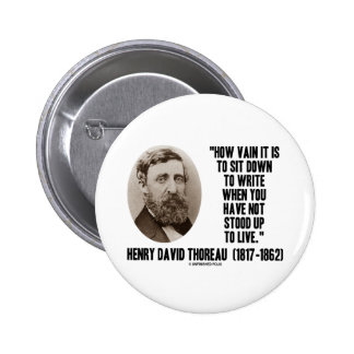 Thoreau How Vain Sit Down To Write Not Stood Up 2 Inch Round Button