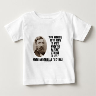 Thoreau How Vain Sit Down To Write Not Stood Up Baby T-Shirt